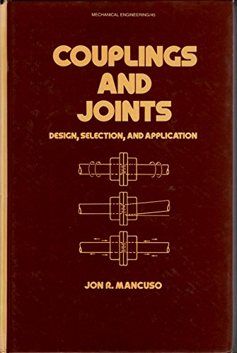 Couplings and Joints: Design, Selection, and Application: Mancuso, Jon R.