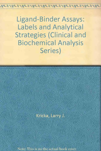 Ligand-Binder Assays: Labels and Analytical Strategies (Clinical and Biochemical Analysis, Volume...