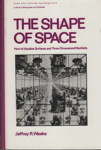 9780824774370: The Shape of Space: How to Visualize Surfaces and Three-Dimensional Manifolds (Pure & Applied Mathematics)