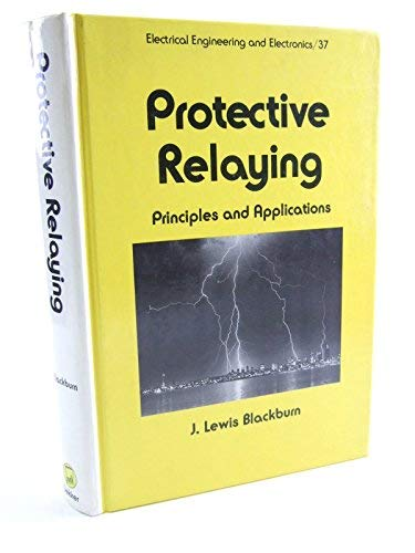 9780824774455: Protective Relaying: Principles and Applications (Electrical Engineering and Electronics Series, Vol 37)