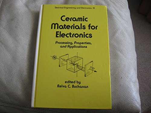 Ceramic Materials for Electronics: Processing, Properties and Applications (Electrical Engineering ...