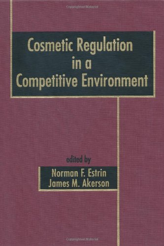 Cosmetic Regulation in a Competitive Environment: Estrin, Norman F (Editor), and Akerson, James M (...