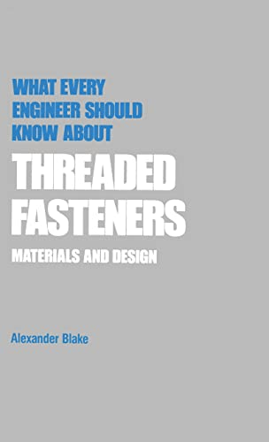 9780824775544: What Every Engineer Should Know about Threaded Fasteners: Materials and Design