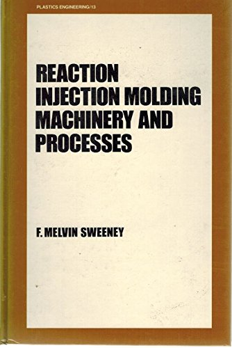 9780824775957: Reaction Injection Molding Machinery and Processes (Plastics Engineering)