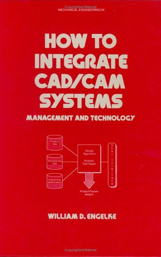 9780824776589: How to Integrate CAD/CAM Systems: Management and Technology (Mechanical Engineering)