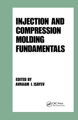 9780824776701: Injection and Compression Molding Fundamentals (Plastics Engineering)