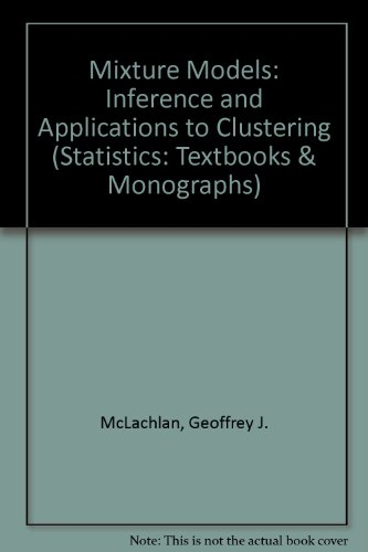 Mixture Models (Statistics: A Series of Textbooks and Monographs): McLachlan, G. J., Basford, K. E....