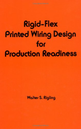 9780824777074: Rigid-Flex Printed Wiring Design for Production and Readiness (Electrical and Computer Engineering)