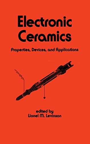 Electronic Ceramics: Properties, Devices, and Applications: Levinson, Lionel M. (ed)