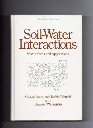 9780824777678: Soil-Water Interactions: Mechanisms and Applications (Books in Soils, Plants & the Environment)