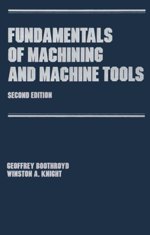 9780824778521: Fundamentals of Metal Machining and Machine Tools, Third Edition: Fundamentals of Machining and Machine Tools Vol 28 (Manufacturing Engineering and Materials Processing Series)