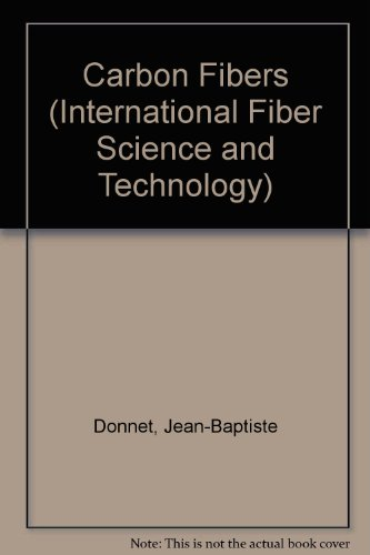Carbon Fibers (International Fiber Science and Technology,: Jean-Baptiste Donnet; Roop