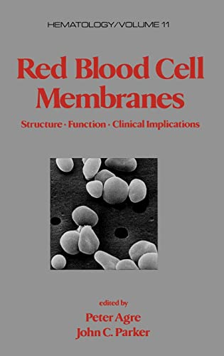 Red Blood Cell Membranes: Structure: Function: Clinical Implications: Agre, P.