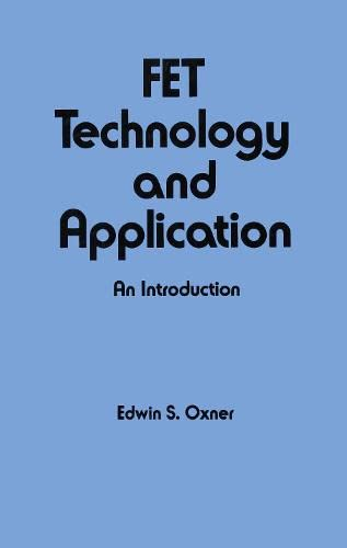 FET Technology and Application: An Introduction (Electrical and Engineering and Electronics, Vol 54...