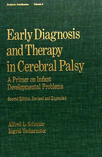 9780824781095: Early Diagnosis and Therapy in Cerebral Palsy: A Primer on Infant Developmental Problems (Pediatric Habilitation, Vol 6)