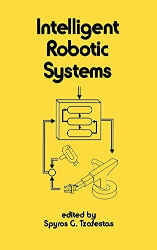 Intelligent Robotic Systems: Tzafestas, S. G.
