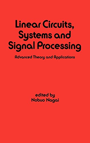 9780824781859: Linear Circuits: Systems and Signal Processing: Advanced Theory and Applications: Linear Circuits, Systems and Signal Processing Vol 62 (Electrical and Computer Engineering)