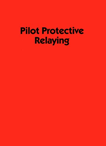 9780824781958: Pilot Protective Relaying (Electrical and Computer Engineering)