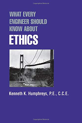 What Every Engineer Should Know about Ethics: Humphreys, Kenneth K.