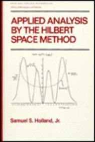 9780824782597: Applied Analysis by the Hilbert Space Method: An Introduction With Application to the Wave, Heat and Schrodinger Equations (Pure and Applied Mathematics)