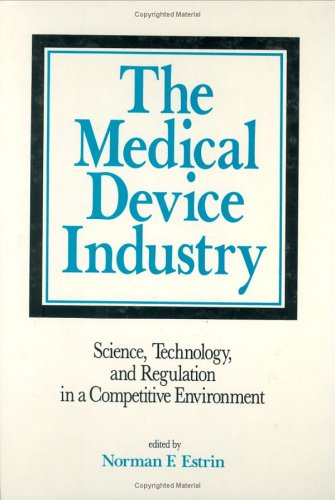 9780824782689: The Medical Device Industry: Science: Technology, and Regulation in a Competitive Environment
