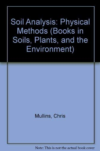 Soil Analysis: Physical Methods (Books in Soils, Plants, and the Environment): Mullins, Chris