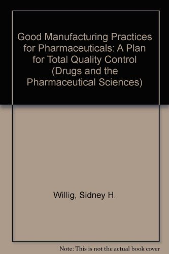 9780824785949: Good Manufacturing Practices for Pharmaceuticals: A Plan for Total Quality Control (Drugs and the Pharmaceutical Science Series No 52)