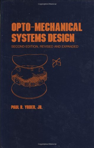 9780824787547: Opto-Mechanical Systems Design, Second Edition, (Optical Science and Engineering)