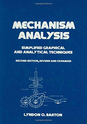 Mechanism Analysis: Simplified and Graphical Techniques, Second: Lyndon O. Barton