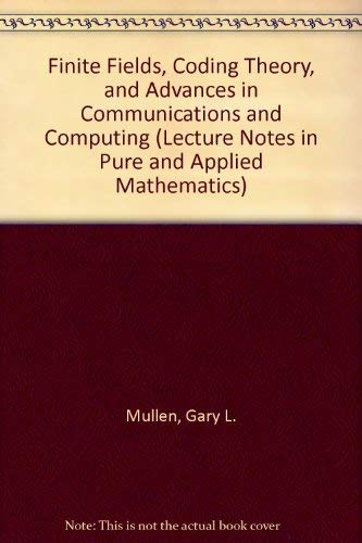 Finite Fields, Coding Theory, And Advances In Communications And Computing (Lecture No Tes In Pure ...