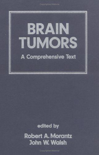 Brain Tumors: A Comprehensive Text (Neurological Disease and Therapy)