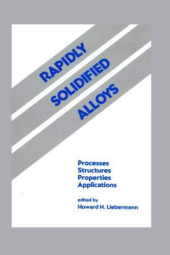 9780824789510: Rapidly Solidified Alloys: Processes-Structures-Properties-Applications (Materials Engineering)