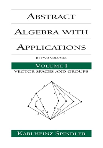 9780824791445: Abstract Algebra with Applications: Volume 1: Vector Spaces and Groups: Vector Spaces and Groups v. 1 (Chapman & Hall/CRC Pure and Applied Mathematics)
