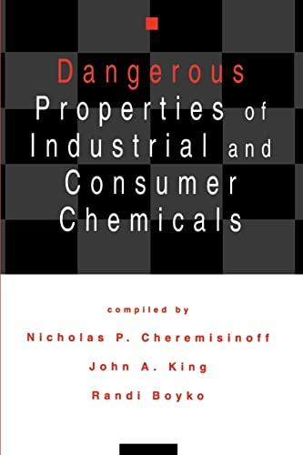 Dangerous Properties of Industrial and Consumer Chemicals: Cheremisinoff, Nicholas P./