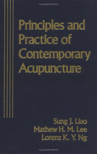 Principles and Practice of Contemporary Acupuncture: Liao, Sung J. M.D.; Ng, Lorenz K.Y. M.D.; Lee,...