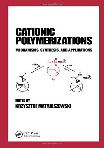 Cationic Polymerizations: Mechanisms, Synthesis & Applications (Plastics Engineering)