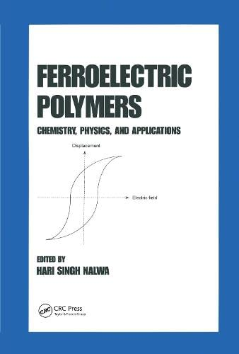 9780824794682: Ferroelectric Polymers: Chemistry: Physics, and Applications (Plastics Engineering)