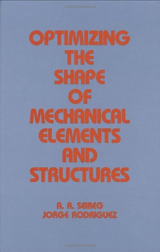 9780824795559: Optimizing the Shape of Mechanical Elements and Structures (Mechanical Engineering)