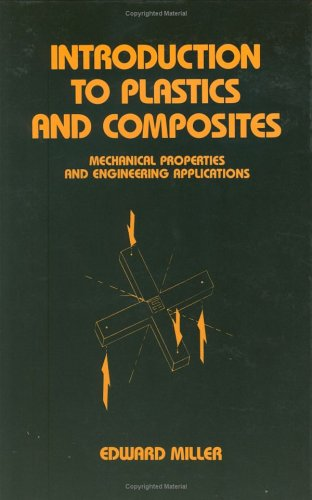 Introduction to Plastics and Composites: Mechanical Properties and Engineering Applications: Edward...