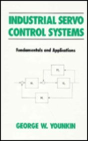 Industrial Servo Control Systems: Fundamentals and Applications: George W. Younkin