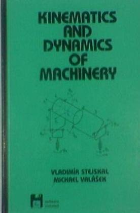Kinematics and Dynamics of Machinery (Dekker Mechanical: Stejskal, Vladimir, Stejskal