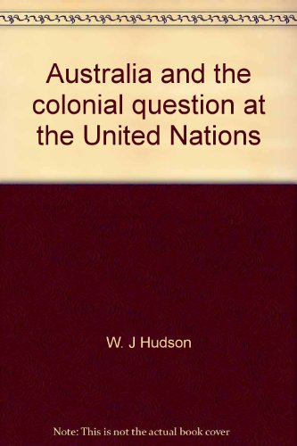 Australia and the colonial question at the United Nations: Hudson, W. J