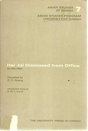 Hai Jui dismissed from office ;; by Wu Han. Translated by C.C. Huang. Introductory essay by D.W.Y. ...
