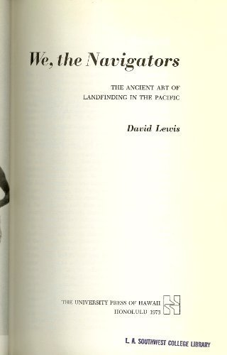 We, The Navigators : The Ancient Art of Landfinding in the Pacific: Lewis, David