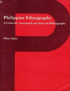 Philippine Ethnography: A Critically Annotated and Selected Bibliography (East-West Bibliographic ...