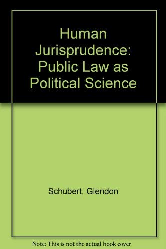 Human Jurisprudence: Public Law as Political Science: Schubert, Glendon