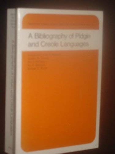 A Bibliography of Pidgin and Creole Languages: Reinecke, John E., Stanley M. Tsuzaki, David DeCamp,...