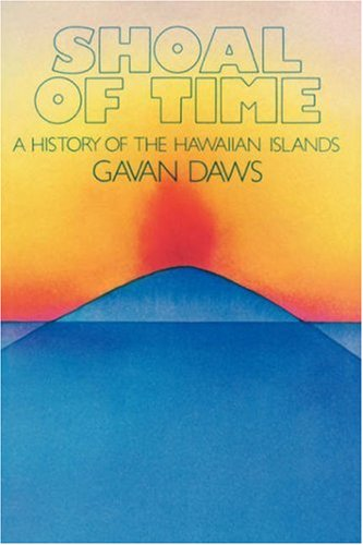 Shoal of Time: A History of the Hawaiian Islands (0824803248) by Gavan Daws