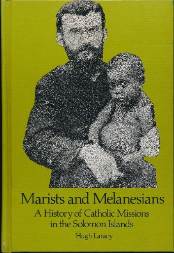 Marists and Melanesians: A History of Catholic Missions in the Solomon Islands: Laracy, Hugh M.