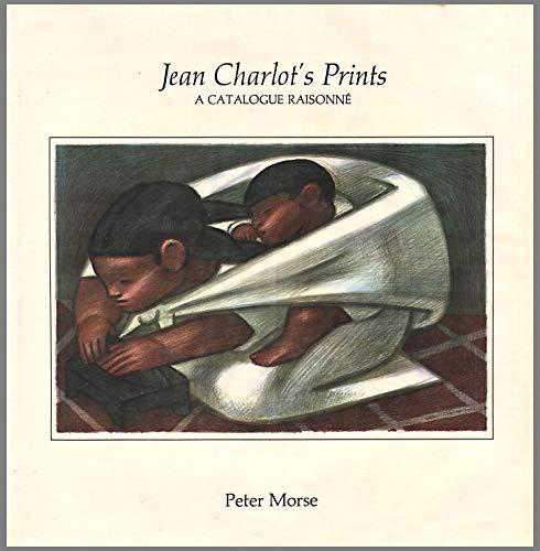 Jean Charlot's Prints: A Catalogue Raisonne: Morse, Peter; Charlot, Jean